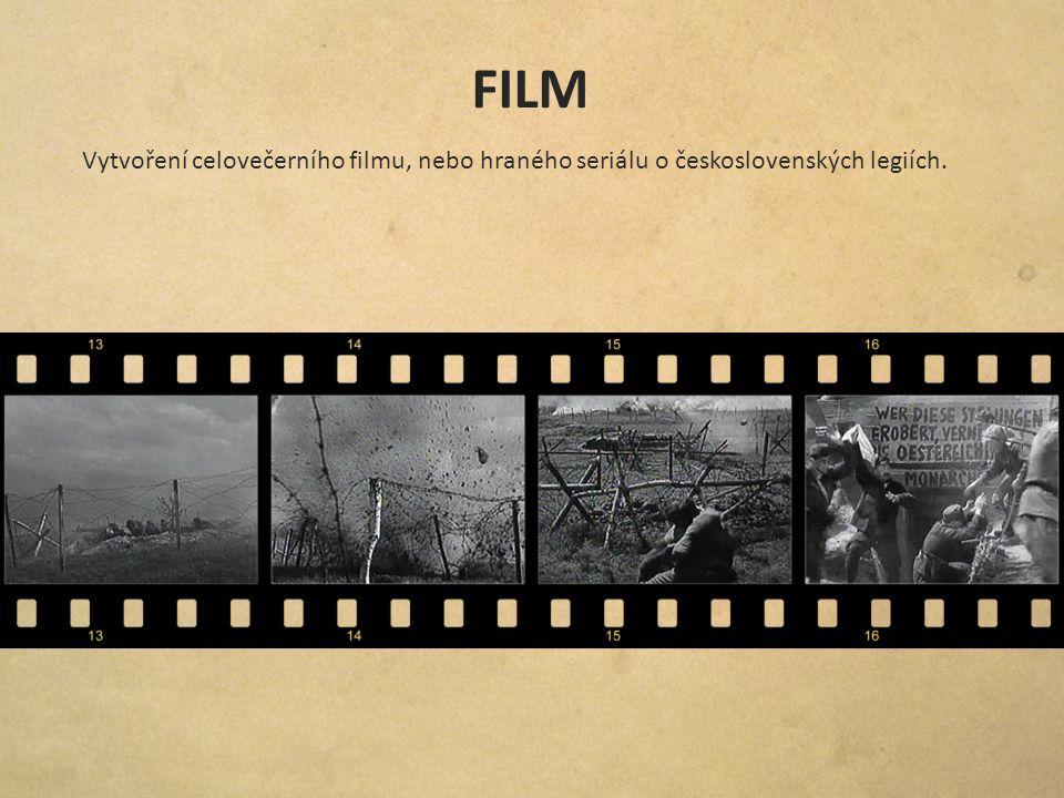 FILM Vytvoření celovečerního filmu, nebo hraného seriálu o československých legiích.
