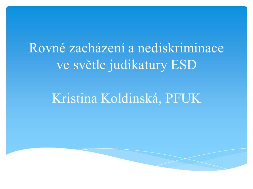 Rovné zacházení a nediskriminace ve světle judikatury ESD Kristina Koldinská, PFUK