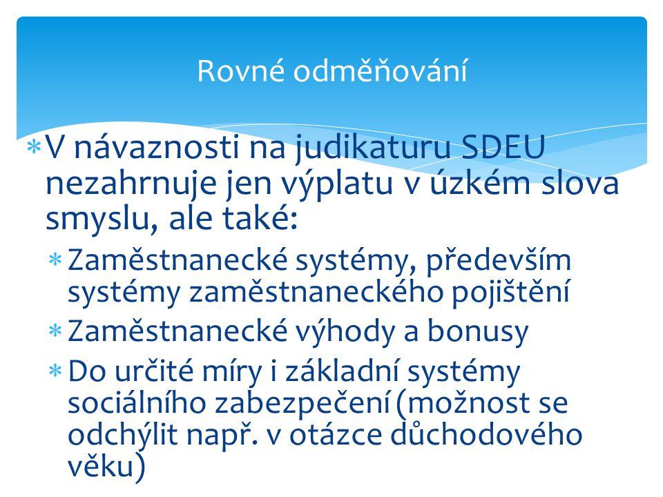Rovné odměňování V návaznosti na judikaturu SDEU nezahrnuje jen výplatu v úzkém slova smyslu, ale také: