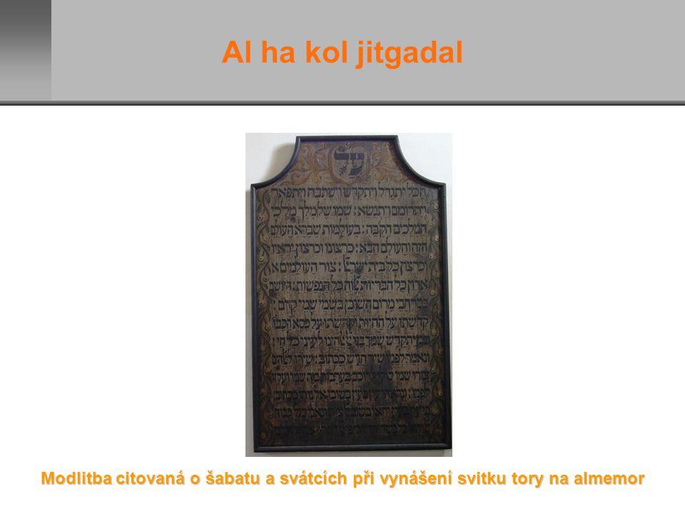 Al ha kol jitgadal Modlitba citovaná o šabatu a svátcích při vynášení svitku tory na almemor