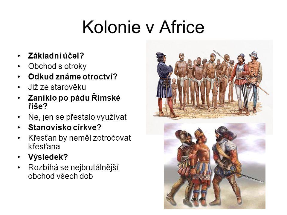 Kolonie v Africe Základní účel Obchod s otroky Odkud známe otroctví