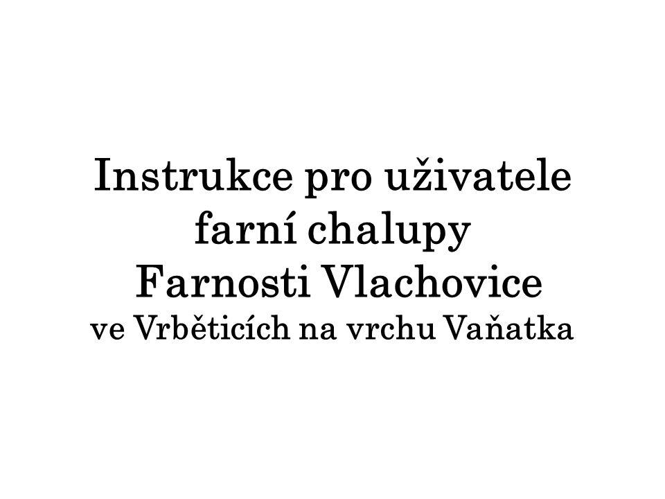 Instrukce pro uživatele farní chalupy Farnosti Vlachovice ve Vrběticích na vrchu Vaňatka