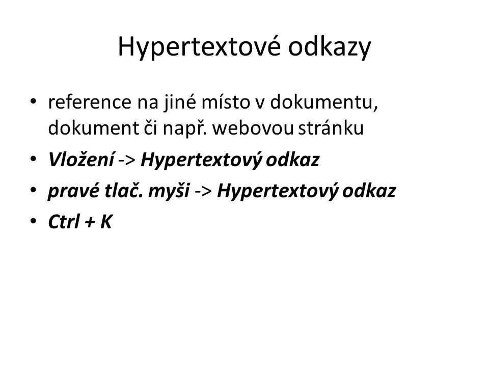 Hypertextové odkazy reference na jiné místo v dokumentu, dokument či např. webovou stránku. Vložení -> Hypertextový odkaz.