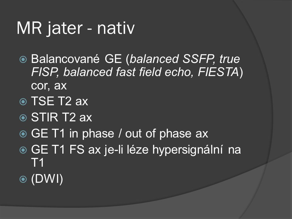 MR jater - nativ Balancované GE (balanced SSFP, true FISP, balanced fast field echo, FIESTA) cor, ax.