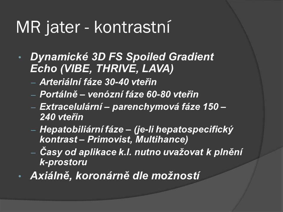 MR jater - kontrastní Dynamické 3D FS Spoiled Gradient Echo (VIBE, THRIVE, LAVA) Arteriální fáze 30-40 vteřin.