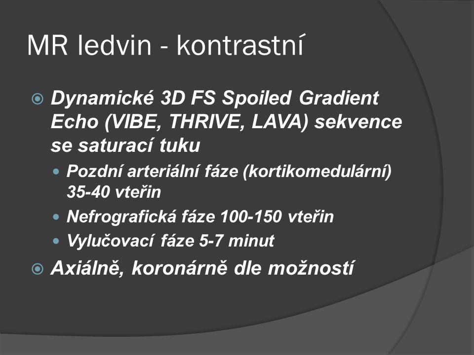 MR ledvin - kontrastní Dynamické 3D FS Spoiled Gradient Echo (VIBE, THRIVE, LAVA) sekvence se saturací tuku.