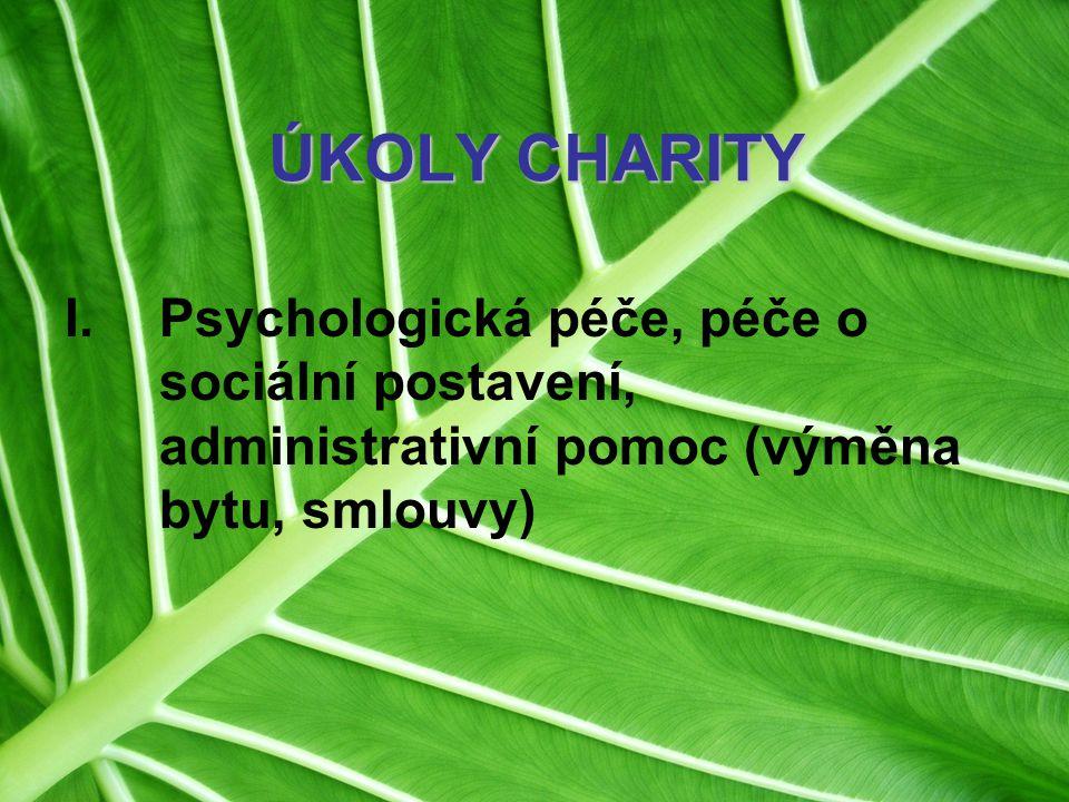ÚKOLY CHARITY Psychologická péče, péče o sociální postavení, administrativní pomoc (výměna bytu, smlouvy)