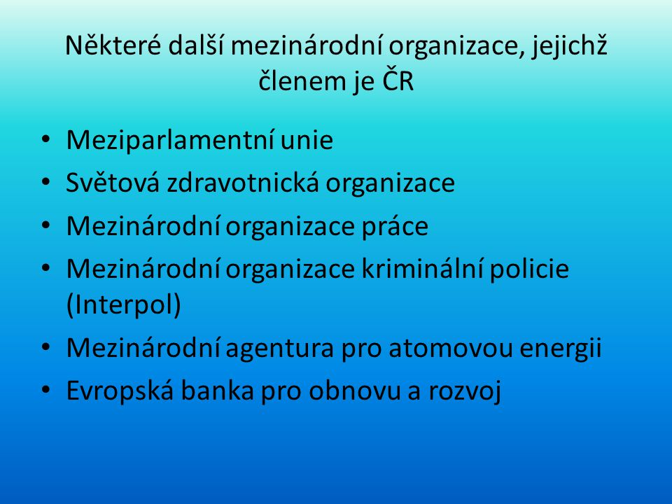 Některé další mezinárodní organizace, jejichž členem je ČR