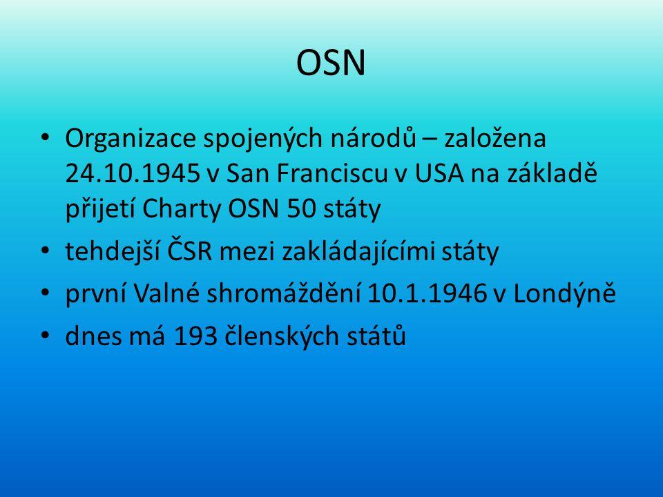 OSN Organizace spojených národů – založena 24.10.1945 v San Franciscu v USA na základě přijetí Charty OSN 50 státy.