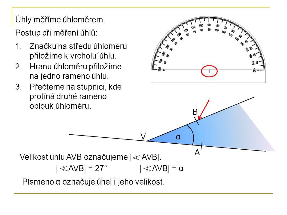 Úhly měříme úhloměrem. Postup při měření úhlů: Značku na středu úhloměru přiložíme k vrcholu´úhlu.