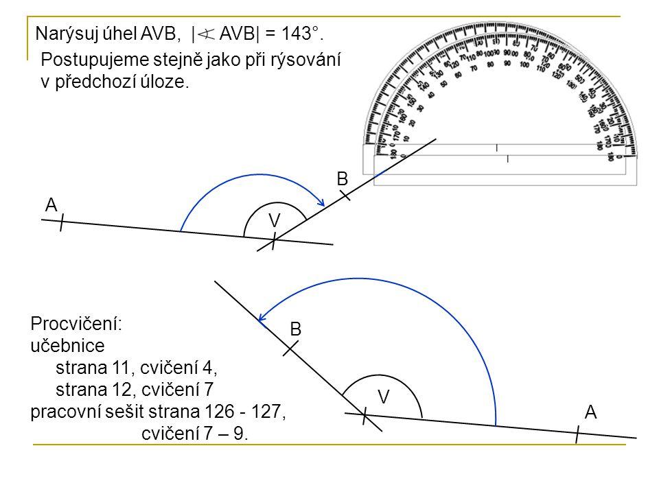 Narýsuj úhel AVB, | AVB| = 143°. Postupujeme stejně jako při rýsování v předchozí úloze. B. A.