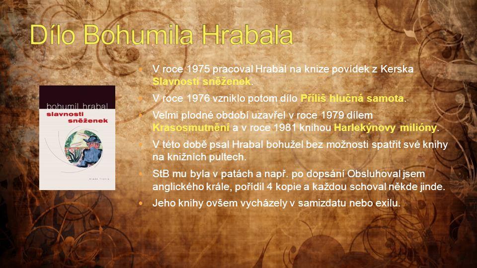 Dílo Bohumila Hrabala V roce 1975 pracoval Hrabal na knize povídek z Kerska Slavnosti sněženek.
