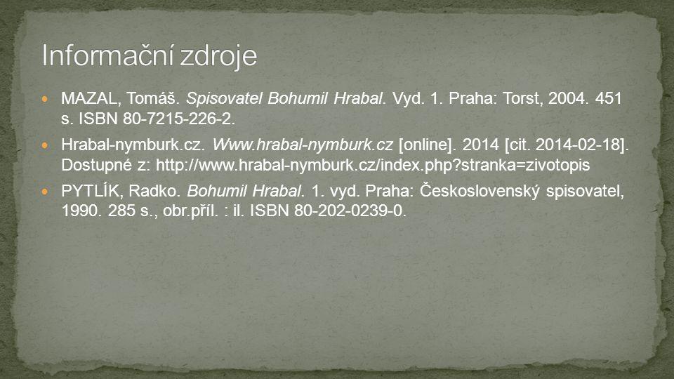 Informační zdroje MAZAL, Tomáš. Spisovatel Bohumil Hrabal. Vyd. 1. Praha: Torst, 2004. 451 s. ISBN 80-7215-226-2.