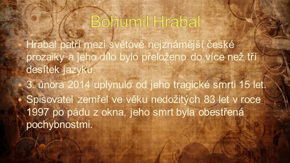 Bohumil Hrabal Hrabal patří mezi světově nejznámější české prozaiky a jeho dílo bylo přeloženo do více než tří desítek jazyků.