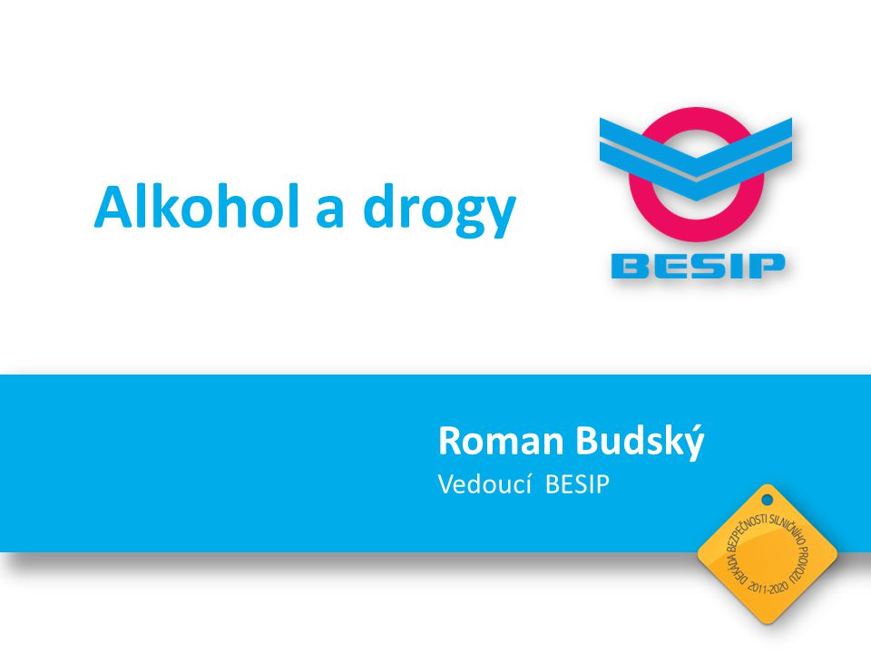 Alkohol a drogy Roman Budský Vedoucí BESIP