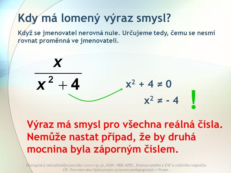 ! Kdy má lomený výraz smysl x2 + 4 ≠ 0 x2 ≠ - 4