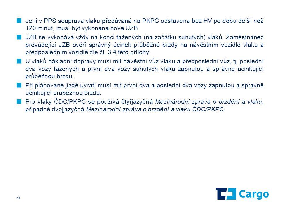 Je-li v PPS souprava vlaku předávaná na PKPC odstavena bez HV po dobu delší než 120 minut, musí být vykonána nová ÚZB.