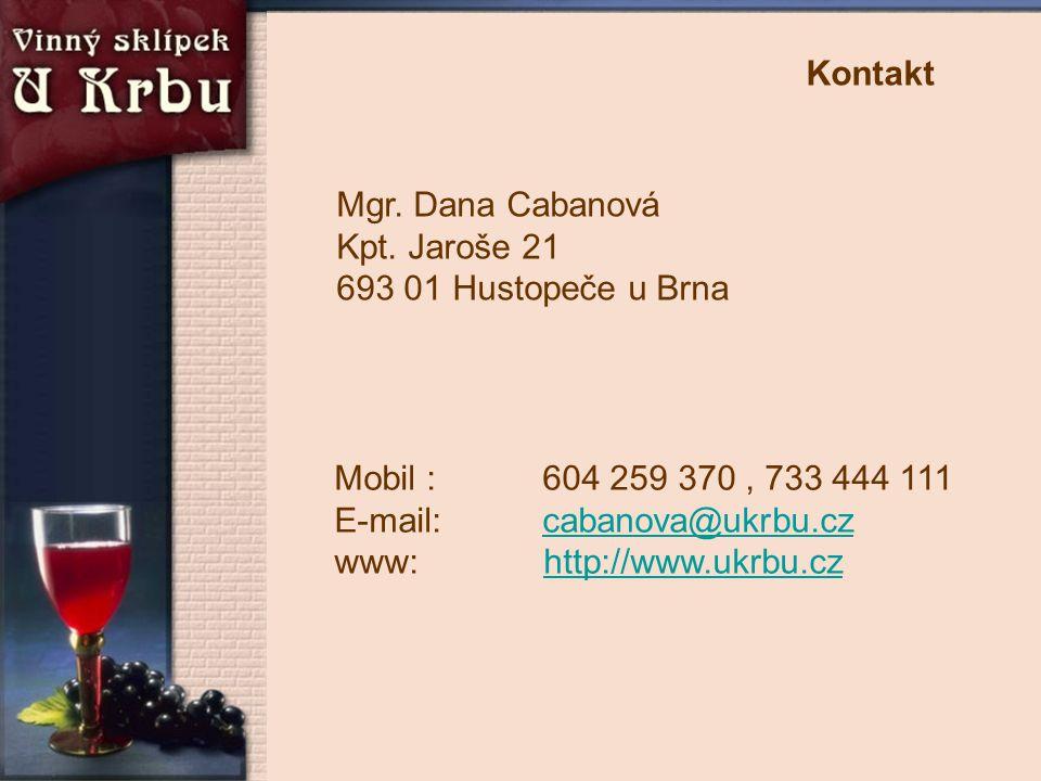 Kontakt Mgr. Dana Cabanová Kpt. Jaroše 21 693 01 Hustopeče u Brna. Mobil : 604 259 370 , 733 444 111.