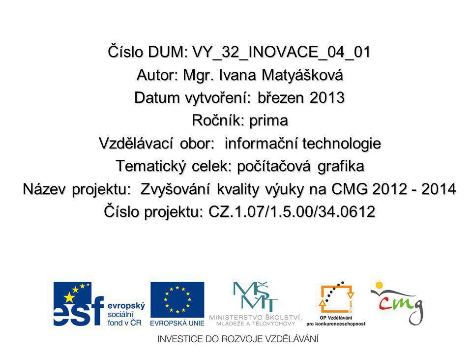 Číslo DUM: VY_32_INOVACE_04_01 Autor: Mgr. Ivana Matyášková