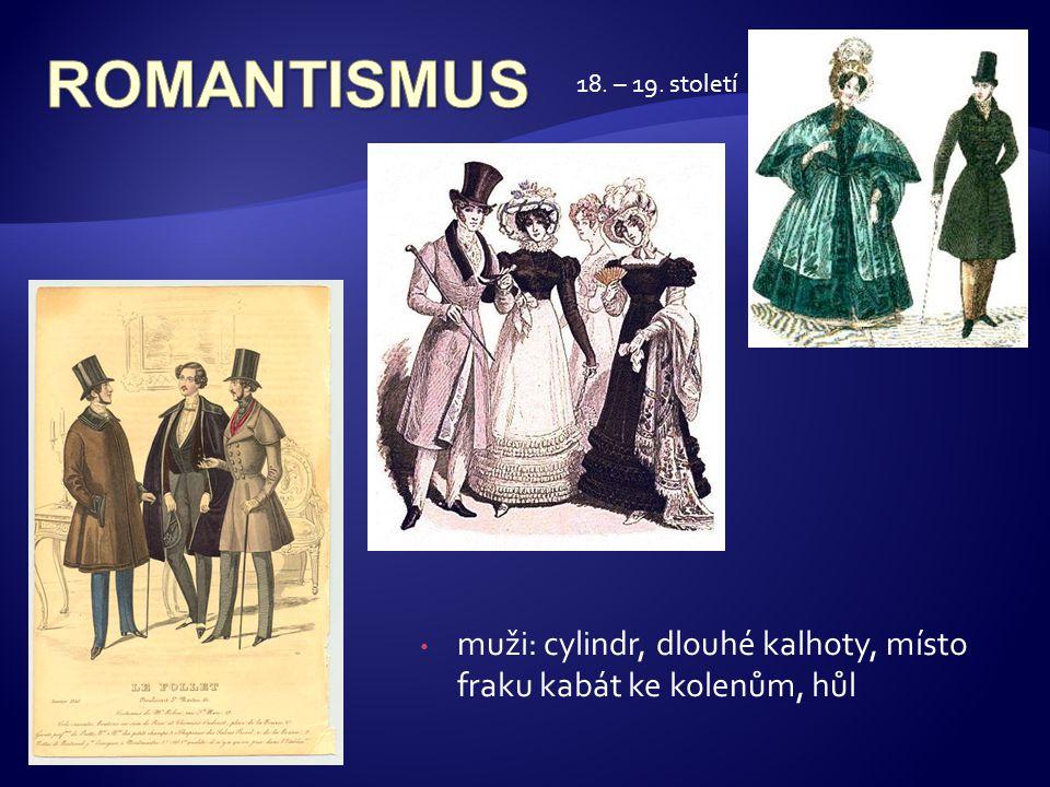 ROMANTISMUS 18. – 19. století muži: cylindr, dlouhé kalhoty, místo fraku kabát ke kolenům, hůl