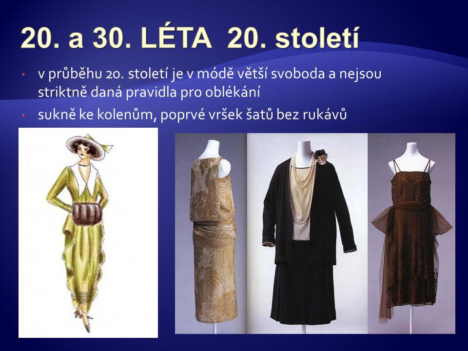 20. a 30. LÉTA 20. století v průběhu 20. století je v módě větší svoboda a nejsou striktně daná pravidla pro oblékání.