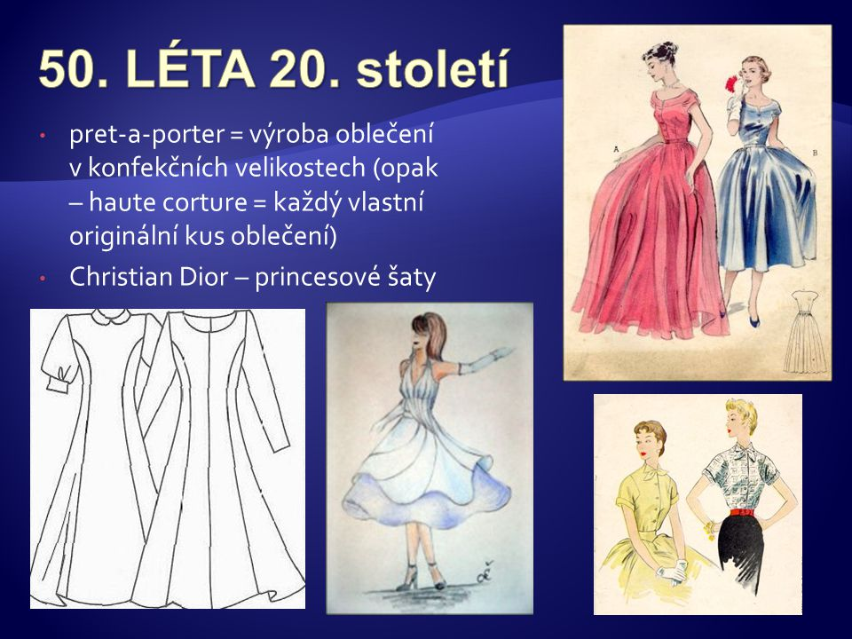 50. LÉTA 20. století pret-a-porter = výroba oblečení v konfekčních velikostech (opak – haute corture = každý vlastní originální kus oblečení)