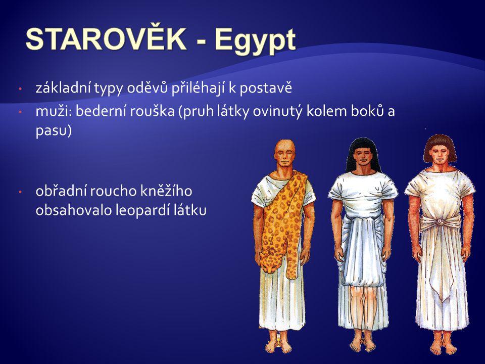 STAROVĚK - Egypt základní typy oděvů přiléhají k postavě