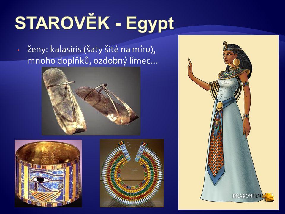 STAROVĚK - Egypt ženy: kalasiris (šaty šité na míru), mnoho doplňků, ozdobný límec…