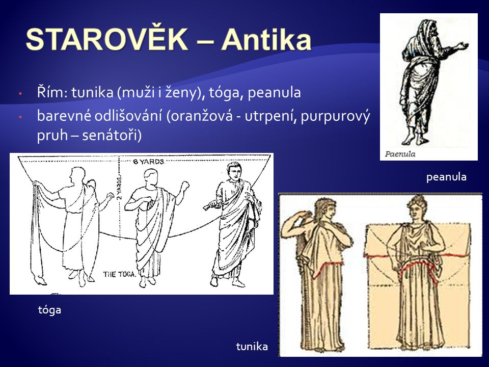 STAROVĚK – Antika Řím: tunika (muži i ženy), tóga, peanula