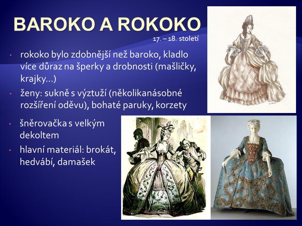 BAROKO A ROKOKO 17. – 18. století. rokoko bylo zdobnější než baroko, kladlo více důraz na šperky a drobnosti (mašličky, krajky…)
