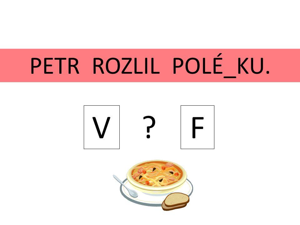 PETR ROZLIL POLÉ_KU. V F