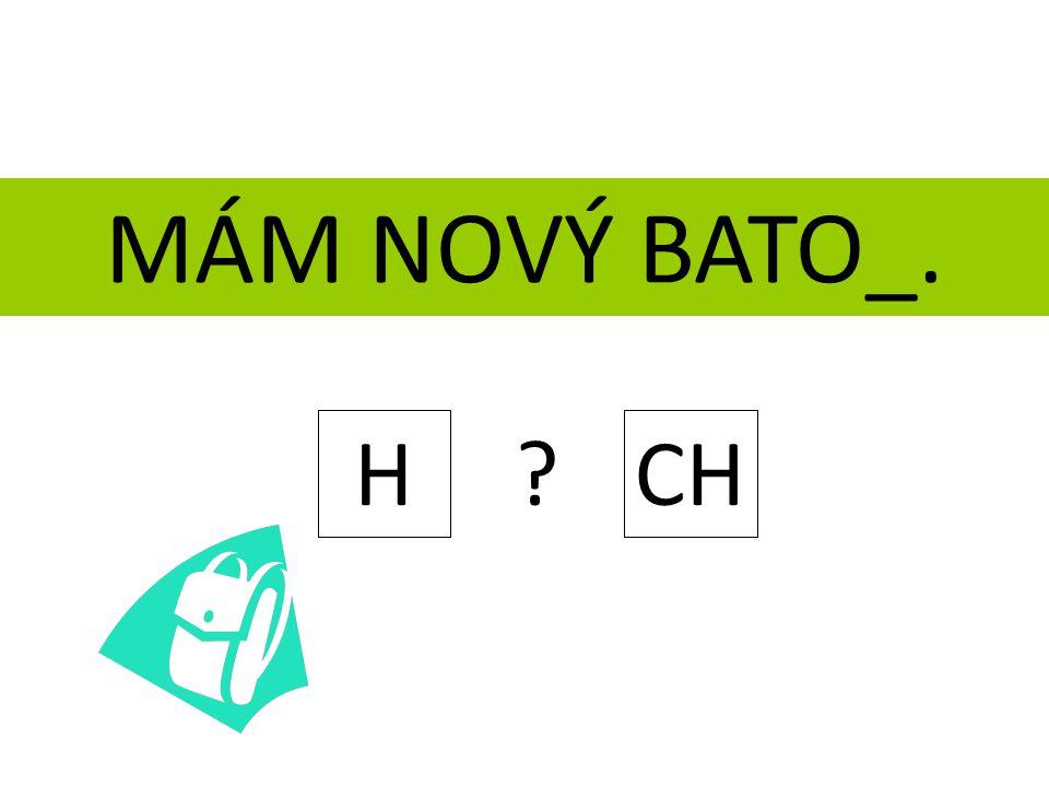 MÁM NOVÝ BATO_. H CH