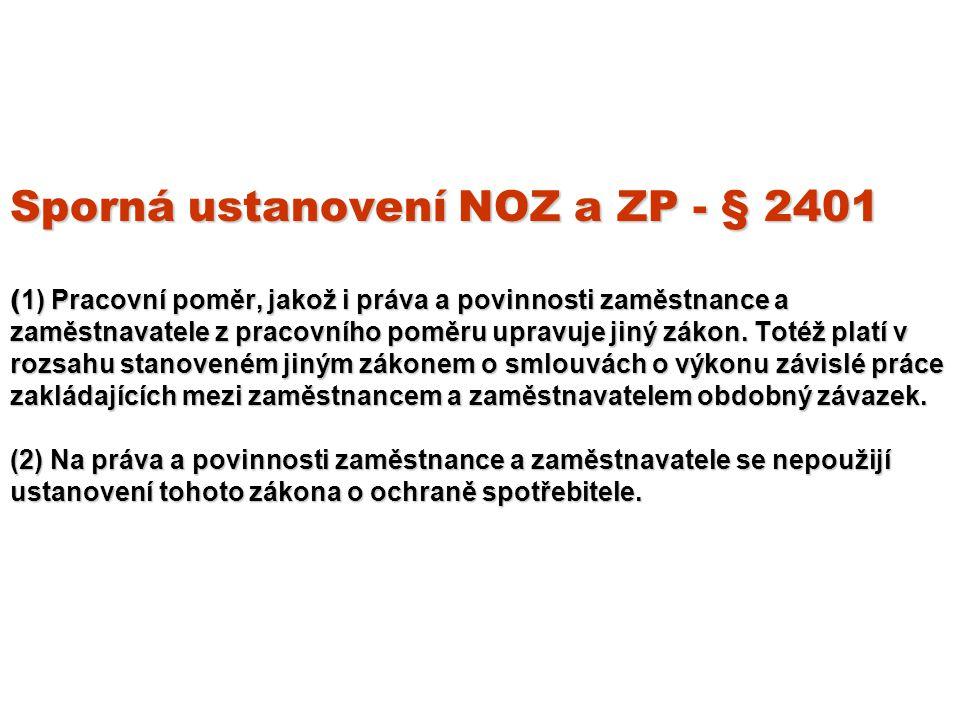 Sporná ustanovení NOZ a ZP - § 2401 (1) Pracovní poměr, jakož i práva a povinnosti zaměstnance a zaměstnavatele z pracovního poměru upravuje jiný zákon.