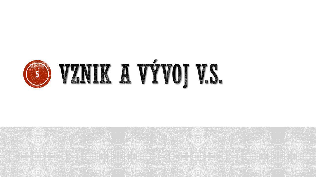 VZNIK A VÝVOJ V.S.