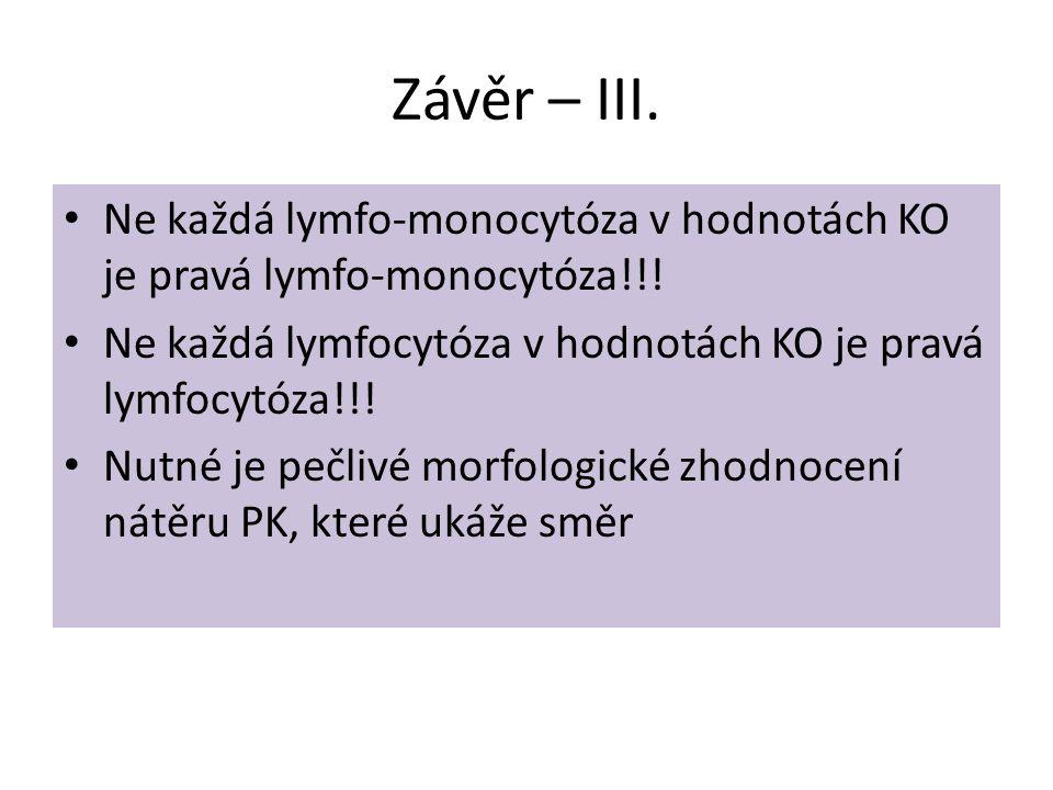 Závěr – III. Ne každá lymfo-monocytóza v hodnotách KO je pravá lymfo-monocytóza!!! Ne každá lymfocytóza v hodnotách KO je pravá lymfocytóza!!!