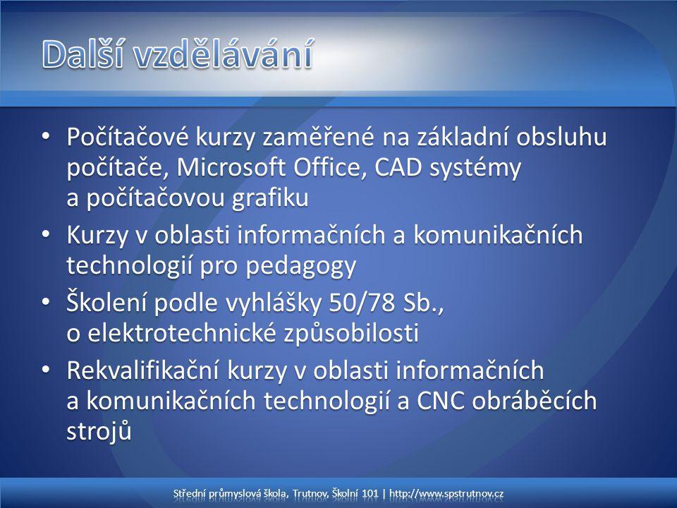 Další vzdělávání Počítačové kurzy zaměřené na základní obsluhu počítače, Microsoft Office, CAD systémy a počítačovou grafiku.