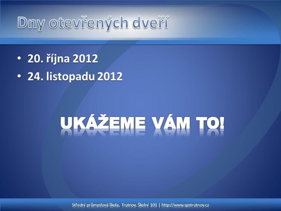 Dny otevřených dveří UKÁŽEME VÁM TO! 20. října 2012 24. listopadu 2012