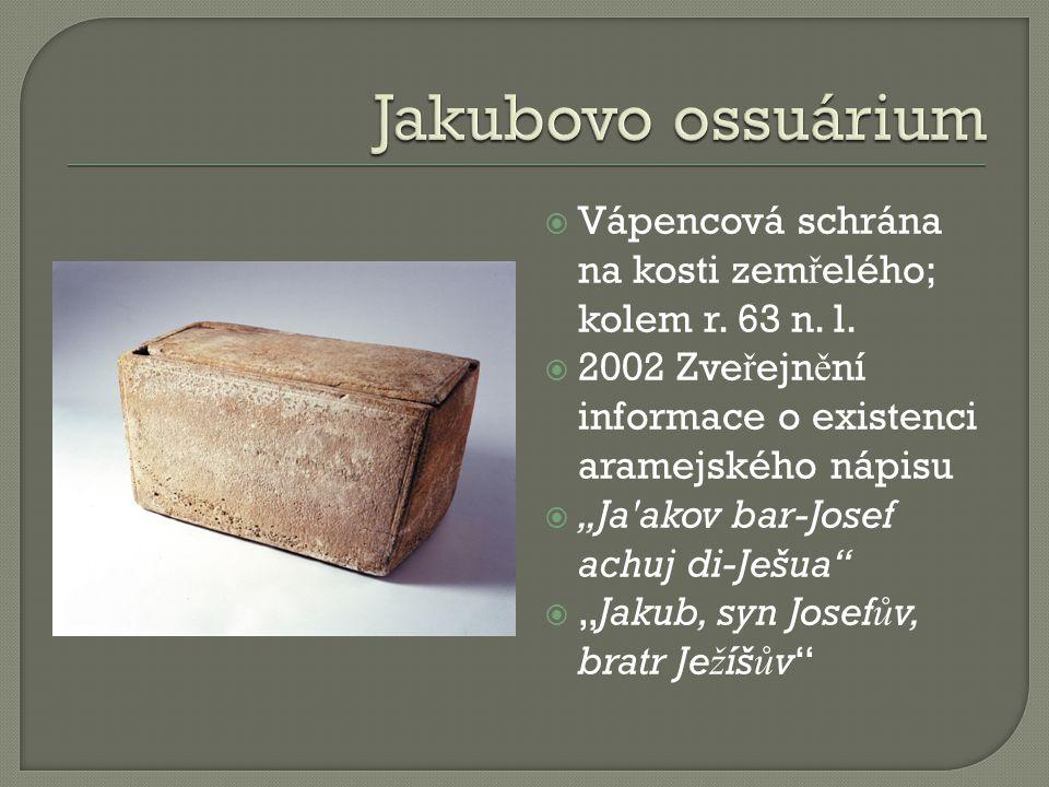Jakubovo ossuárium Vápencová schrána na kosti zemřelého; kolem r. 63 n. l. 2002 Zveřejnění informace o existenci aramejského nápisu.