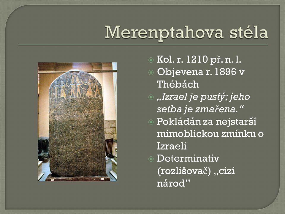 Merenptahova stéla Kol. r. 1210 př. n. l. Objevena r. 1896 v Thébách