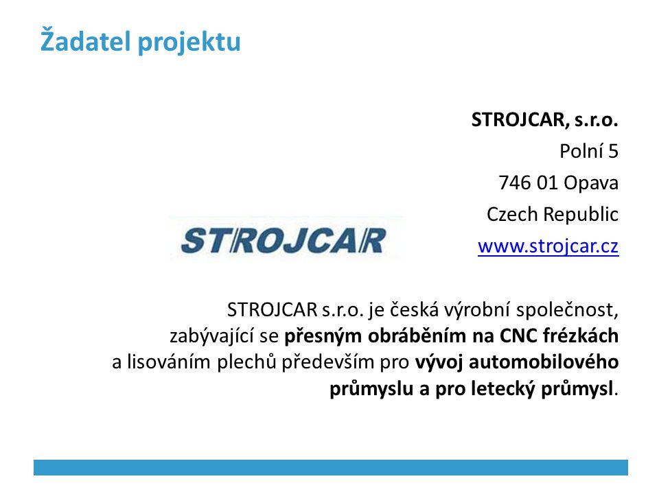 Žadatel projektu STROJCAR, s.r.o. Polní 5 746 01 Opava Czech Republic