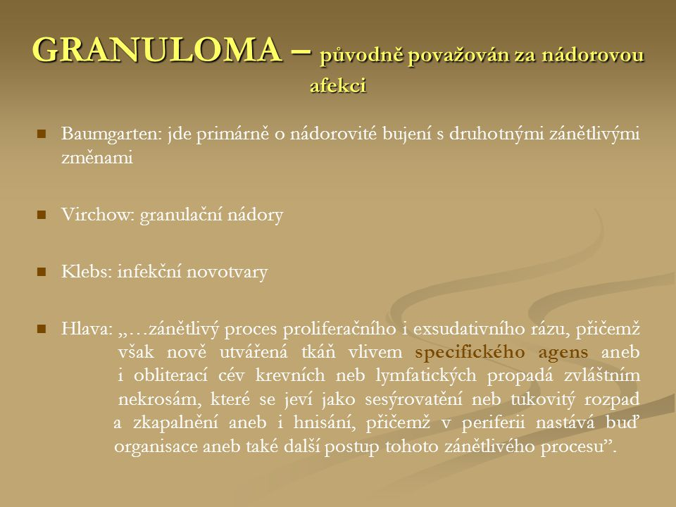 GRANULOMA – původně považován za nádorovou afekci