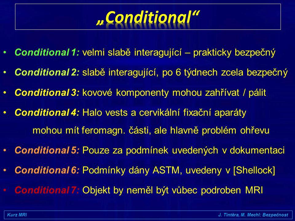 """Conditional Conditional 1: velmi slabě interagující – prakticky bezpečný. Conditional 2: slabě interagující, po 6 týdnech zcela bezpečný."