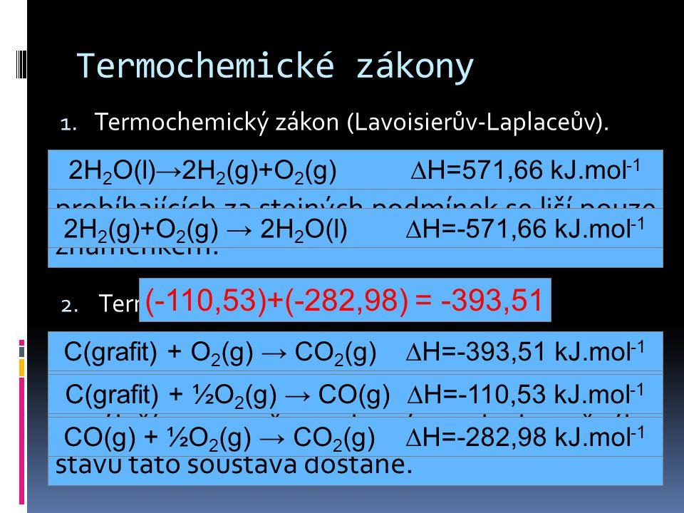Termochemické zákony Termochemický zákon (Lavoisierův-Laplaceův). 2H2O(l)→2H2(g)+O2(g) DH=571,66 kJ.mol-1.