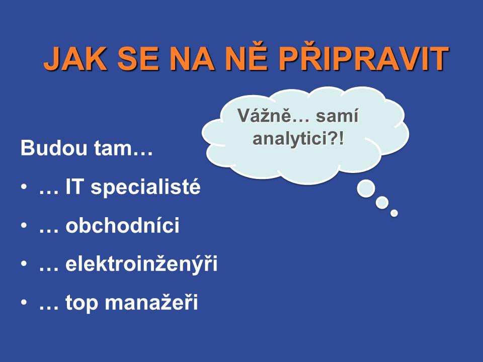 JAK SE NA NĚ PŘIPRAVIT Budou tam… … IT specialisté … obchodníci
