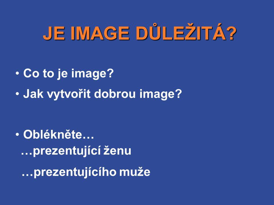 JE IMAGE DŮLEŽITÁ Co to je image Jak vytvořit dobrou image