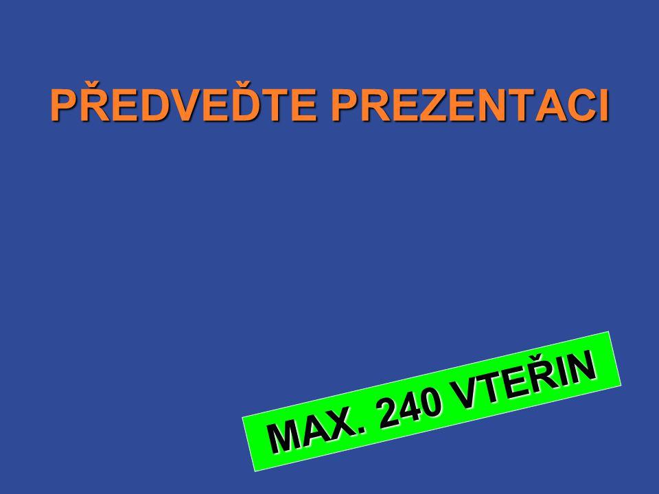 PŘEDVEĎTE PREZENTACI MAX. 240 VTEŘIN