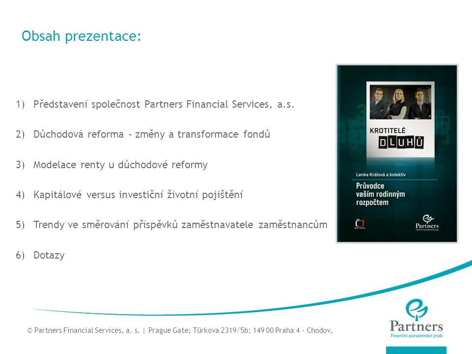 Obsah prezentace: Představení společnost Partners Financial Services, a.s. Důchodová reforma - změny a transformace fondů.