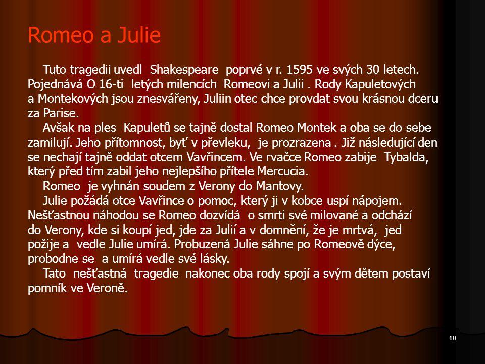 Romeo a Julie Tuto tragedii uvedl Shakespeare poprvé v r. 1595 ve svých 30 letech.