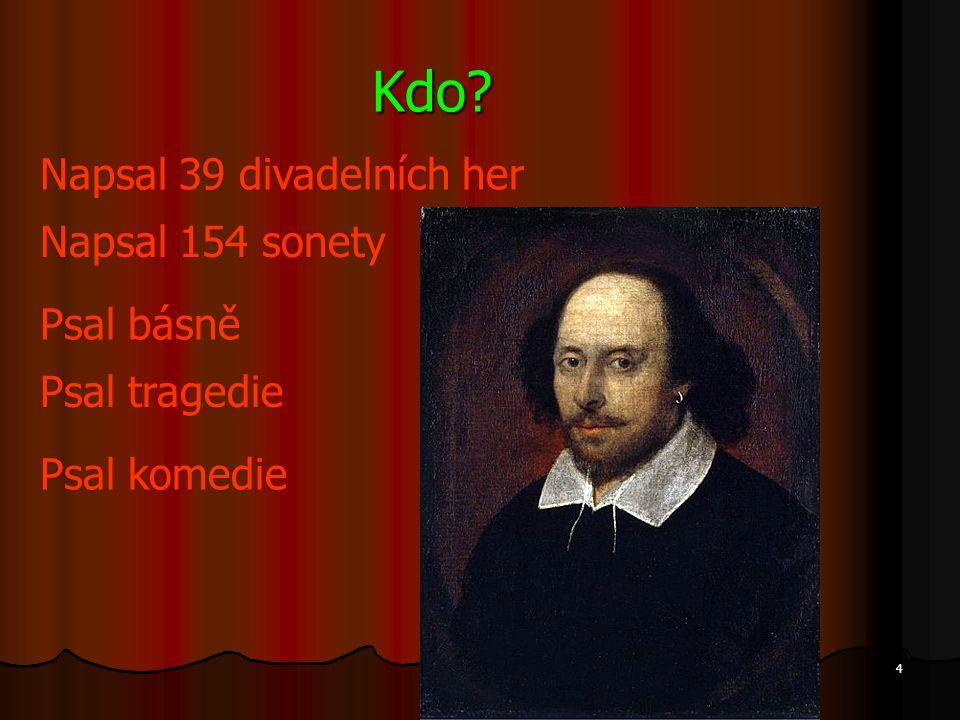 Kdo Napsal 39 divadelních her Napsal 154 sonety Psal básně