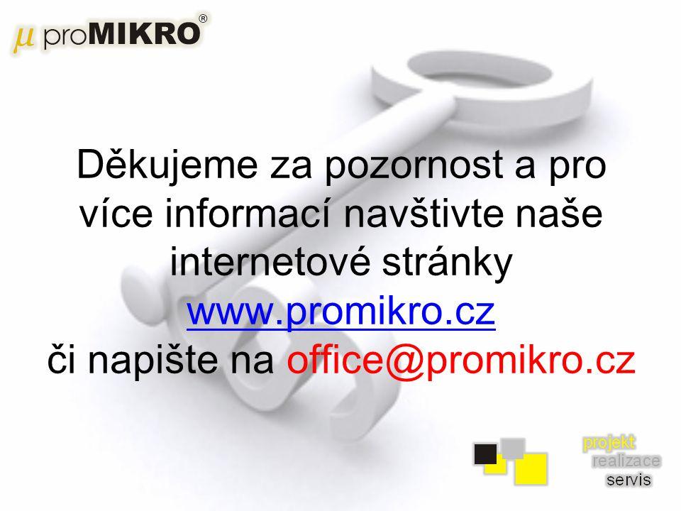 Děkujeme za pozornost a pro více informací navštivte naše internetové stránky www.promikro.cz či napište na office@promikro.cz